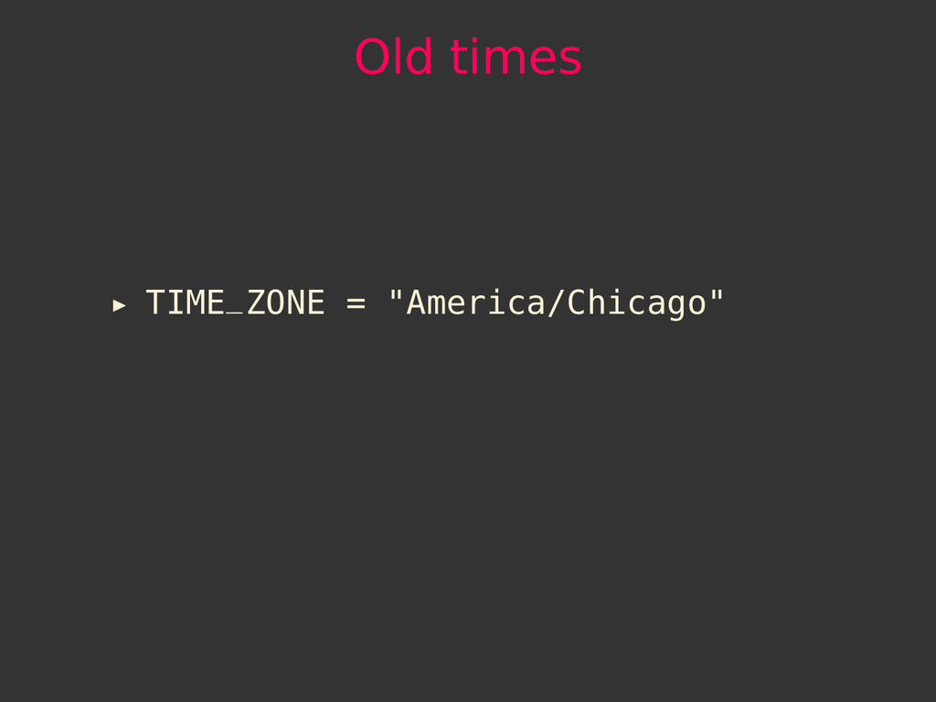"Old times TIME_ZONE = ""America/Chicago"""