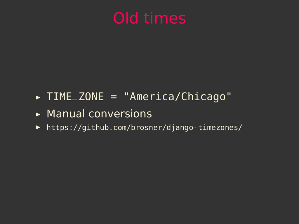 "Old times TIME_ZONE = ""America/Chicago"" Manual ..."