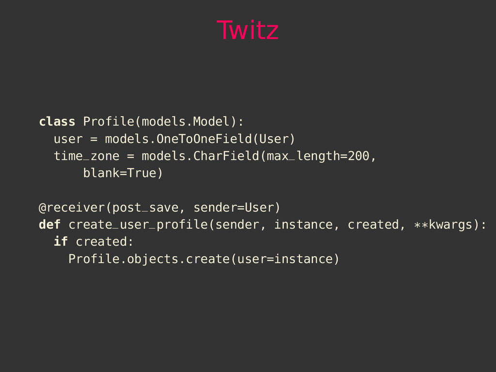 Twitz class Profile(models.Model): user = model...