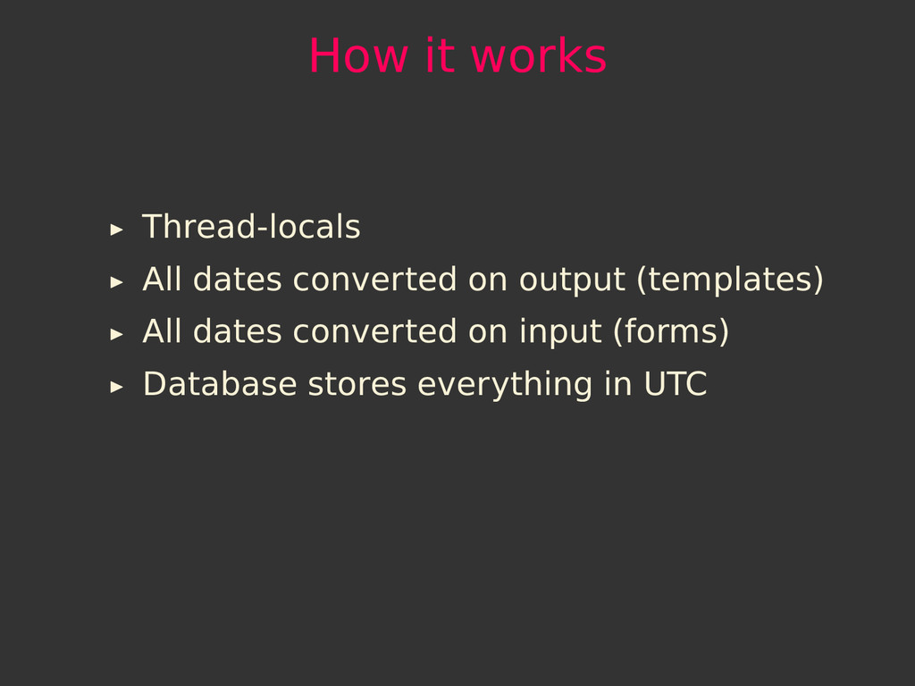 How it works Thread-locals All dates converted ...