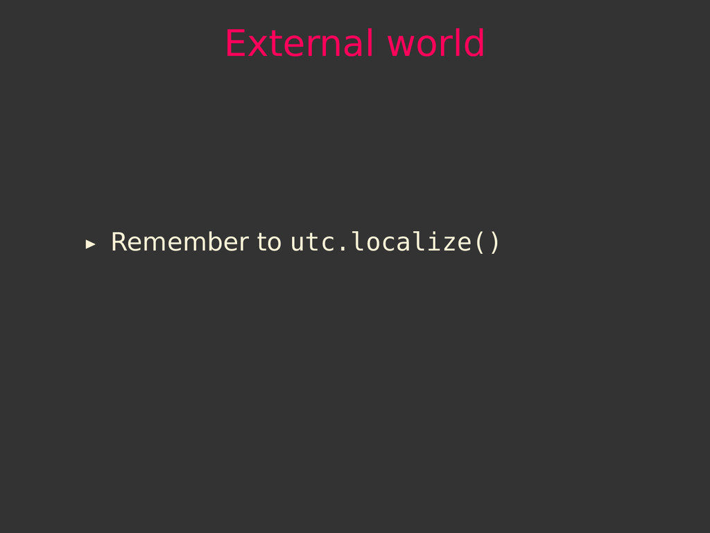 External world Remember to utc.localize()