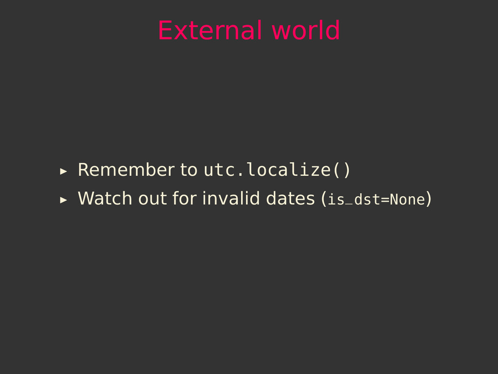 External world Remember to utc.localize() Watch...