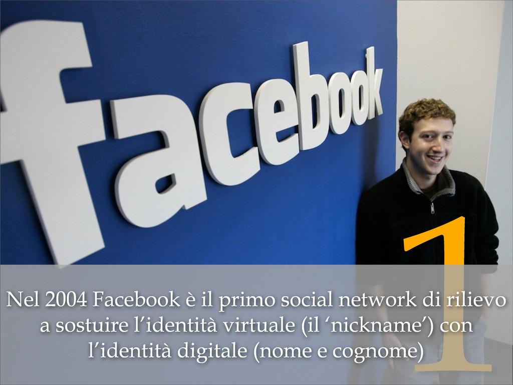 1 Nel 2004 Facebook è il primo social network d...