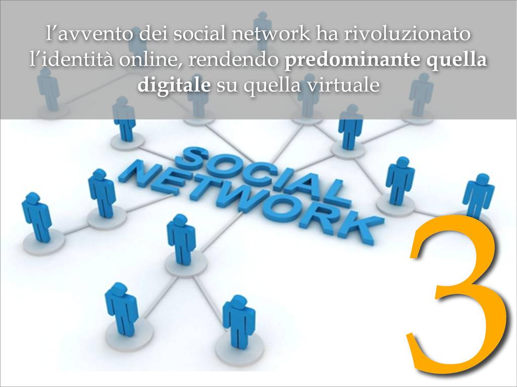 3 l'avvento dei social network ha rivoluzionato...