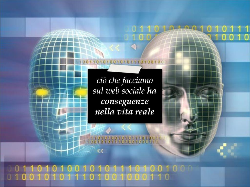 ciò che facciamo sul web sociale ha conseguenze...