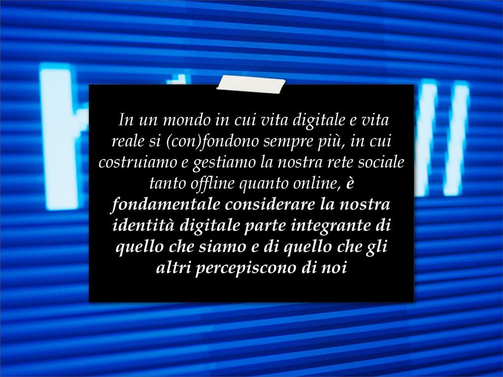 In un mondo in cui vita digitale e vita reale s...