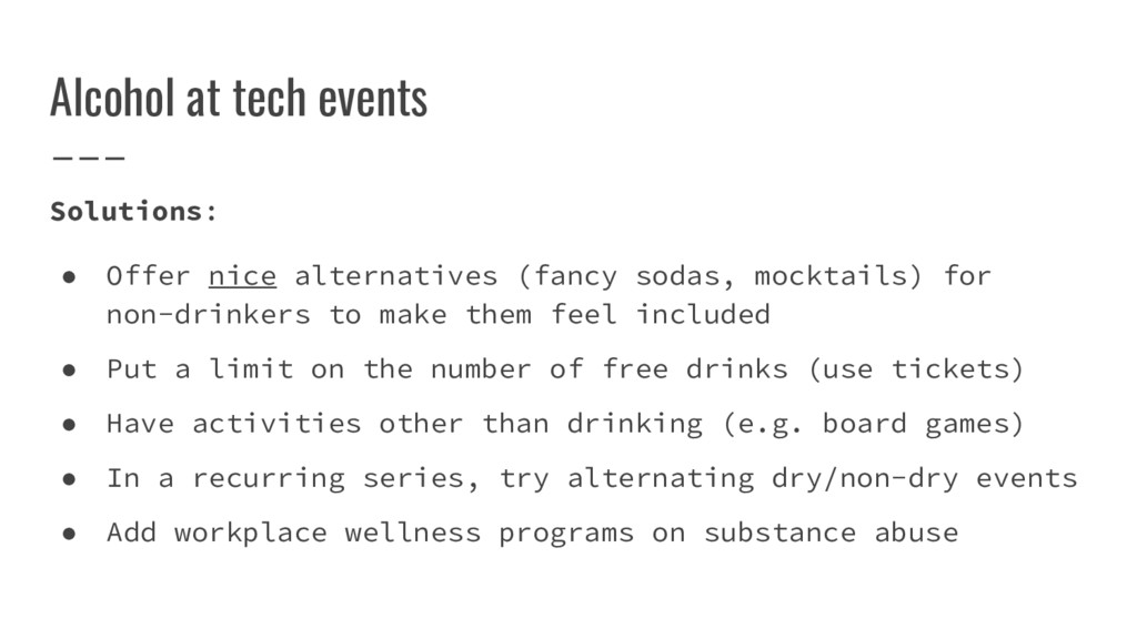 Alcohol at tech events Solutions: ● Offer nice ...