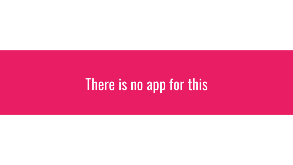 There is no app for this