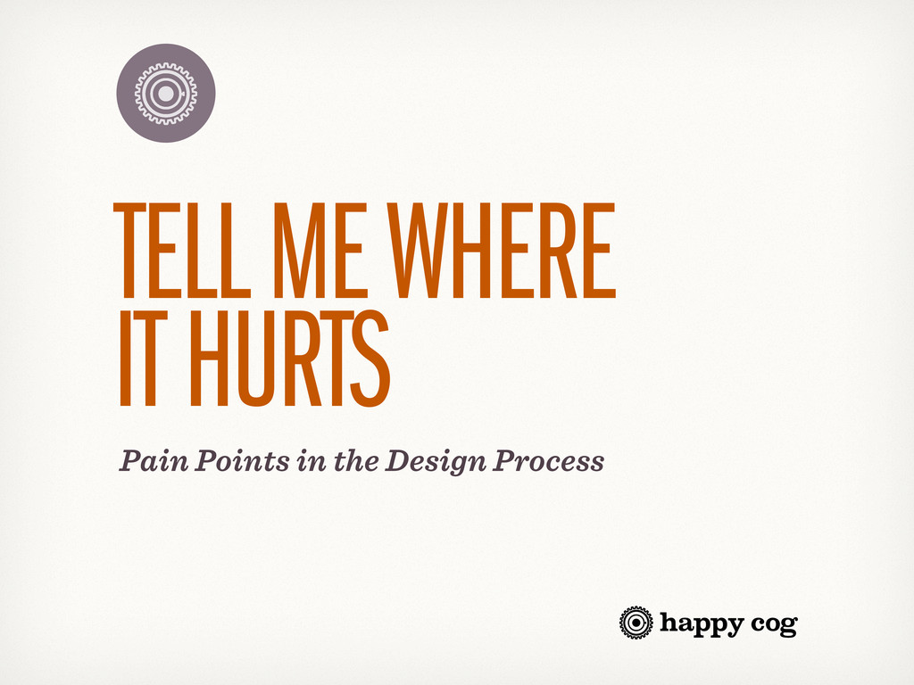 Pain Points in the Design Process TELL ME WHERE...