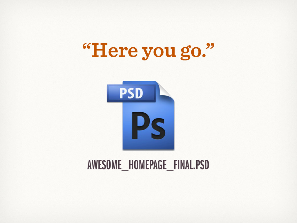 "AWESOME_HOMEPAGE_FINAL.PSD ""Here you go."""