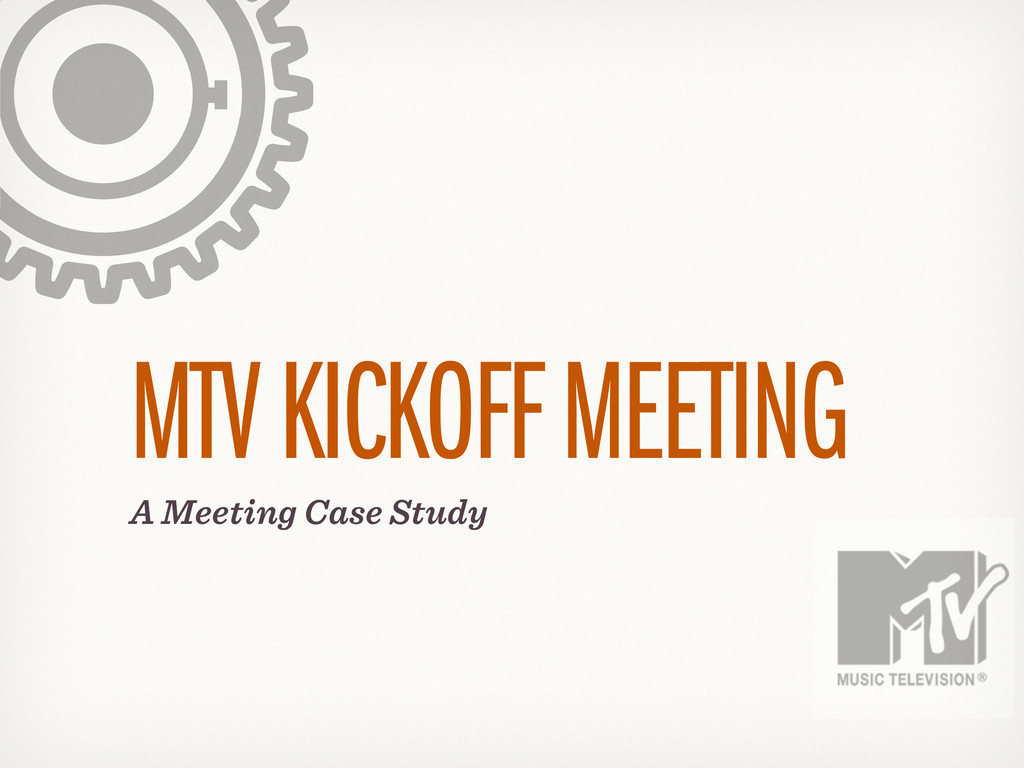A Meeting Case Study MTV KICKOFF MEETING
