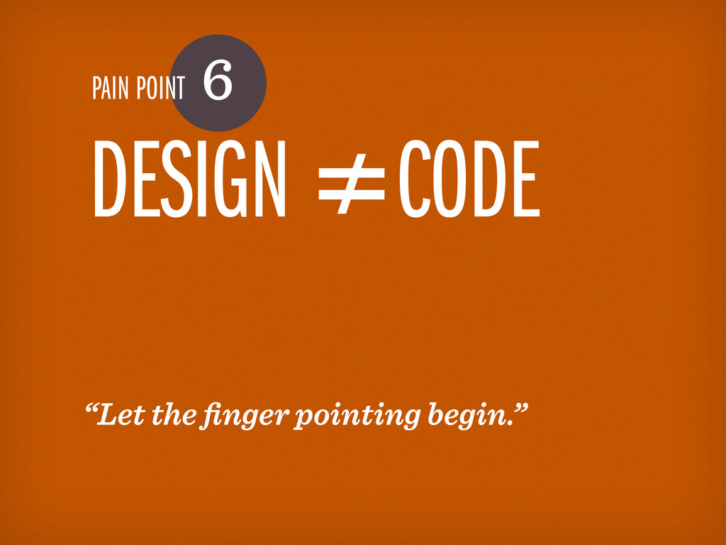 "PAIN POINT 6 DESIGN ≠CODE ""Let the finger pointi..."