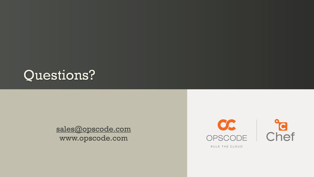 Questions? sales@opscode.com www.opscode.com