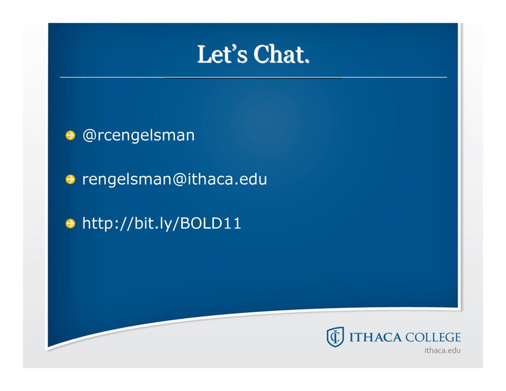 Let Let' 's Chat. s Chat. @rcengelsman rengelsm...