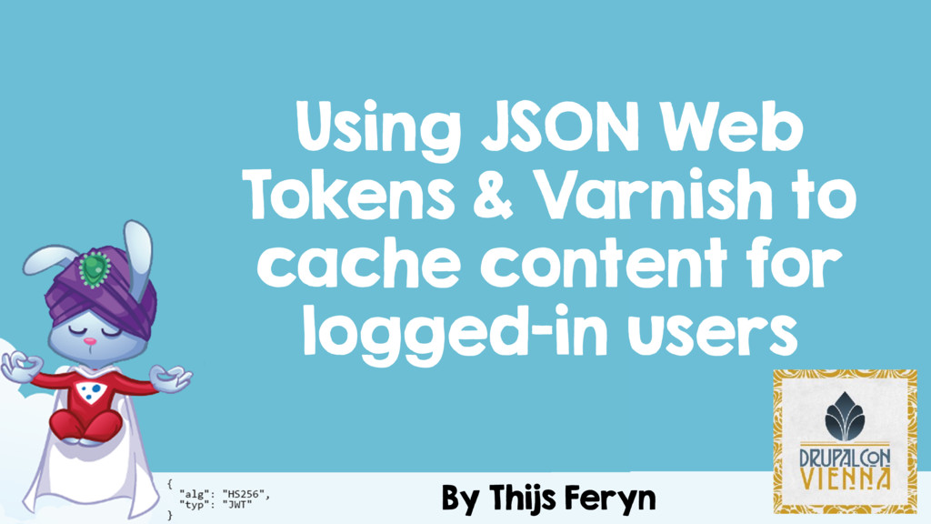 By Thijs Feryn Using JSON Web Tokens & Varnish ...
