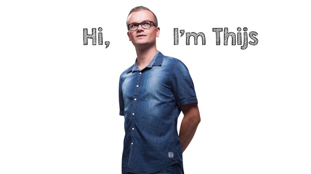 Hi, I'm Thijs