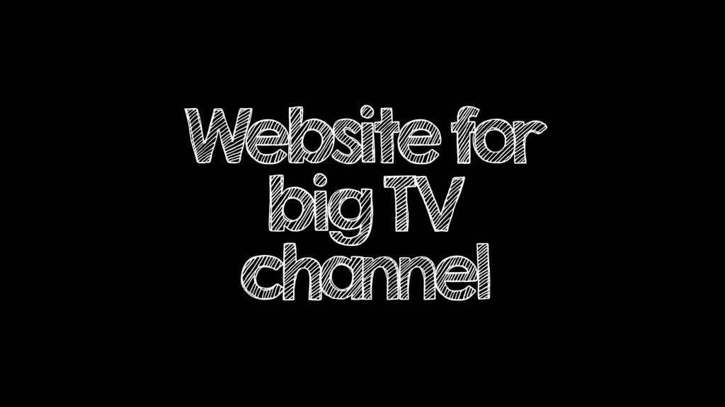 Website for big TV channel