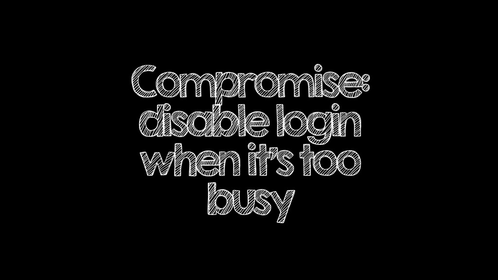 Compromise: disable login when it's too busy