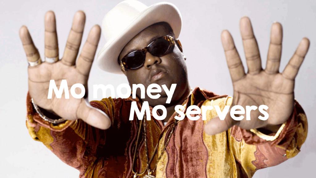 Mo money Mo servers