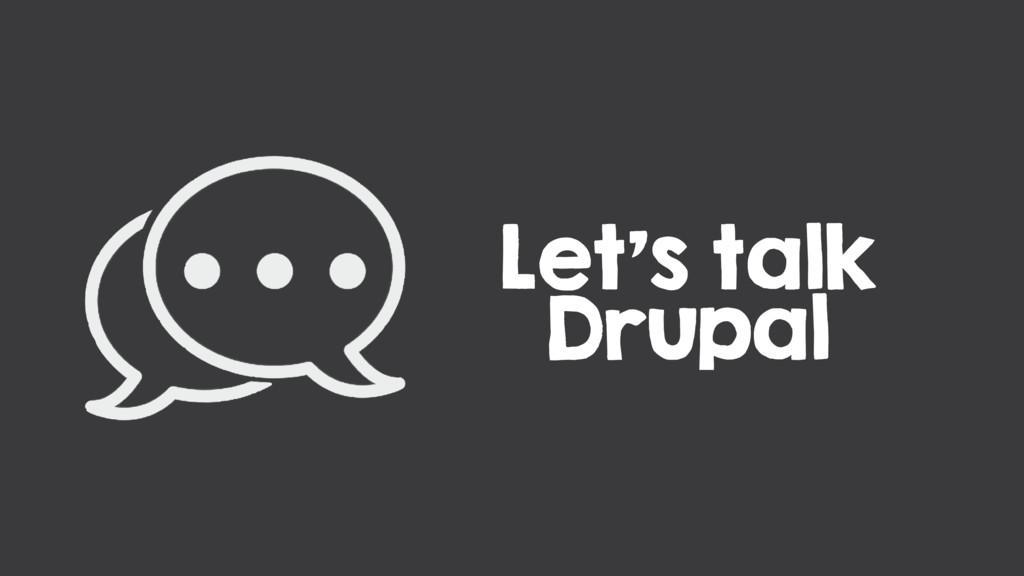 Let's talk Drupal