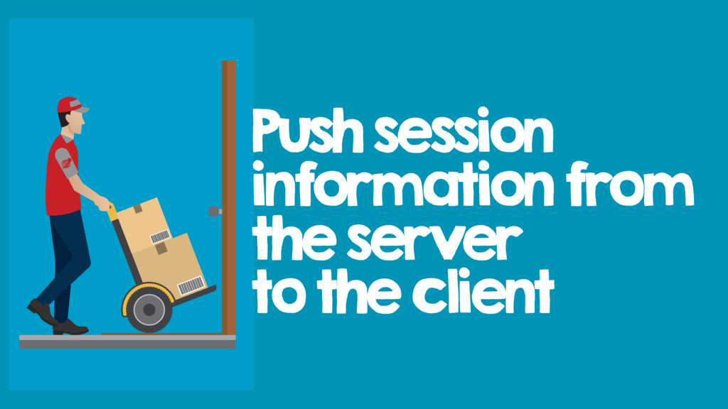 Push session information from the server to the...
