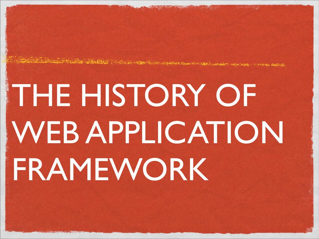THE HISTORY OF WEB APPLICATION FRAMEWORK
