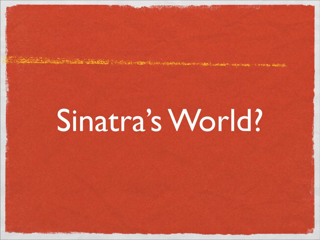 Sinatra's World?