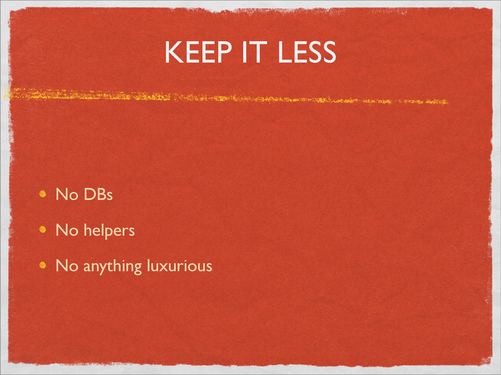 KEEP IT LESS No DBs No helpers No anything luxu...