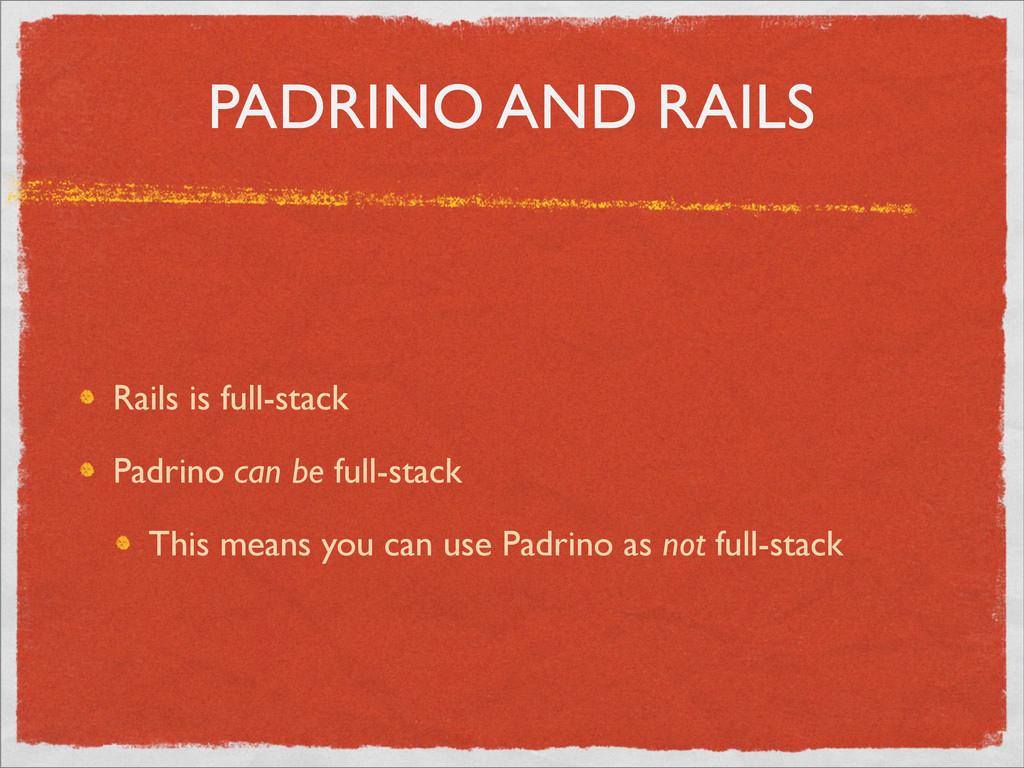 PADRINO AND RAILS Rails is full-stack Padrino c...