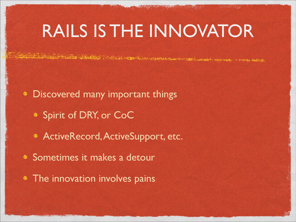 RAILS IS THE INNOVATOR Discovered many importan...