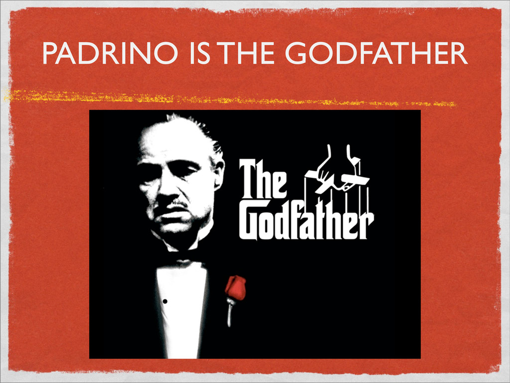 PADRINO IS THE GODFATHER