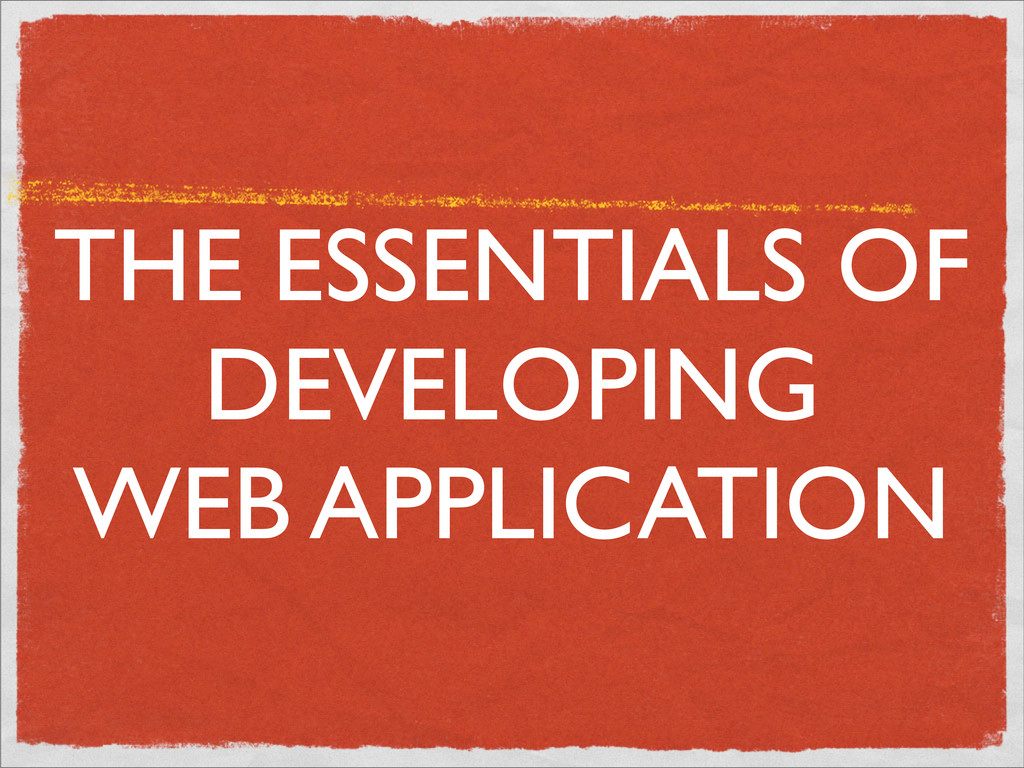 THE ESSENTIALS OF DEVELOPING WEB APPLICATION