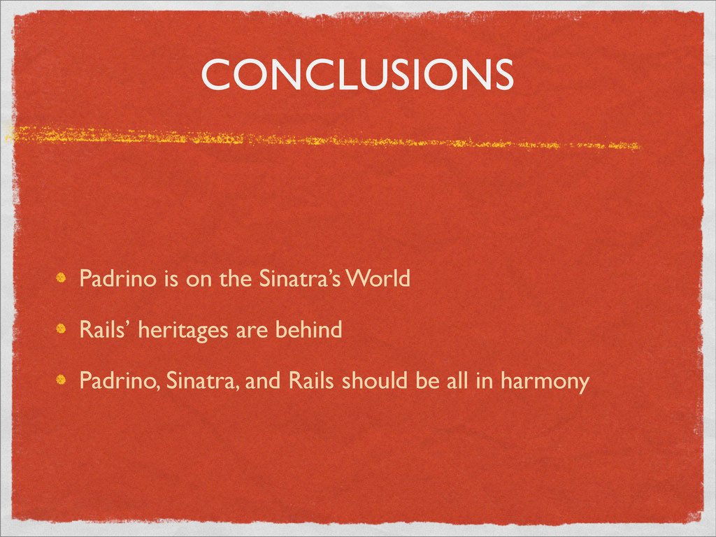 CONCLUSIONS Padrino is on the Sinatra's World R...