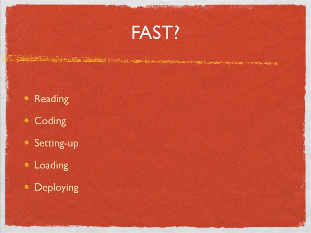 FAST? Reading Coding Setting-up Loading Deployi...