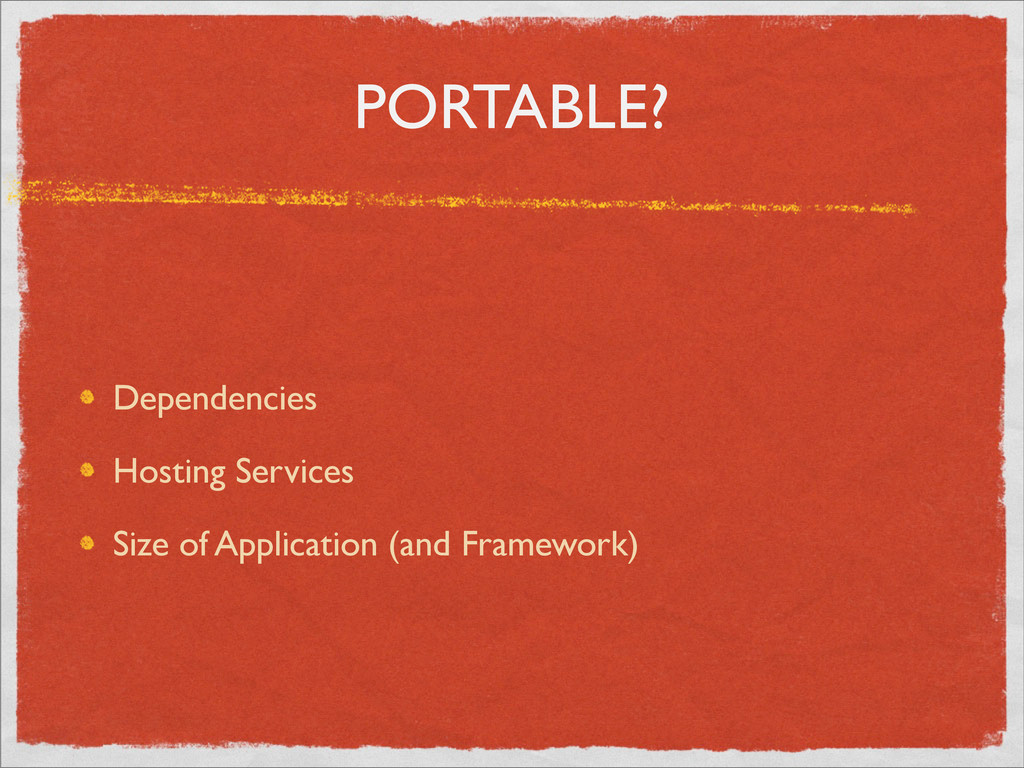 PORTABLE? Dependencies Hosting Services Size of...