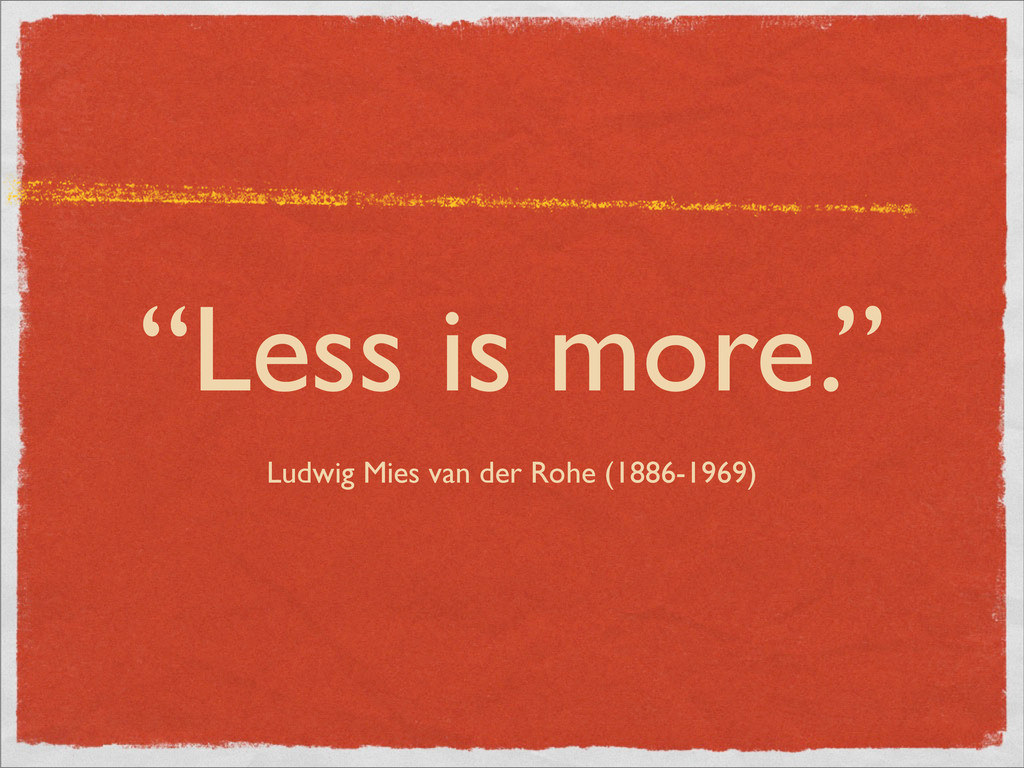 """""""Less is more."""" Ludwig Mies van der Rohe (1886-..."""