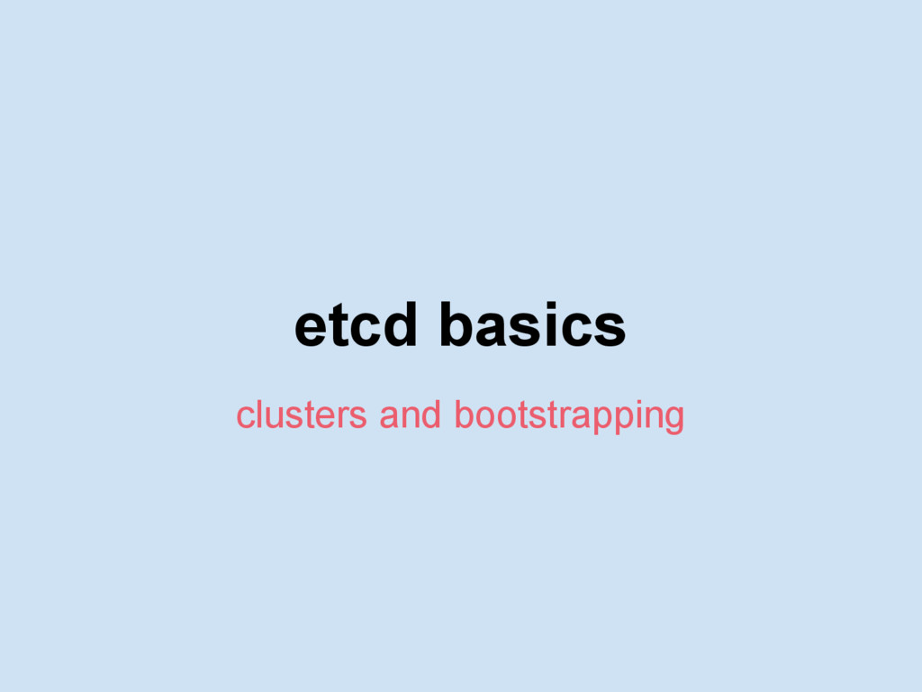 etcd basics clusters and bootstrapping
