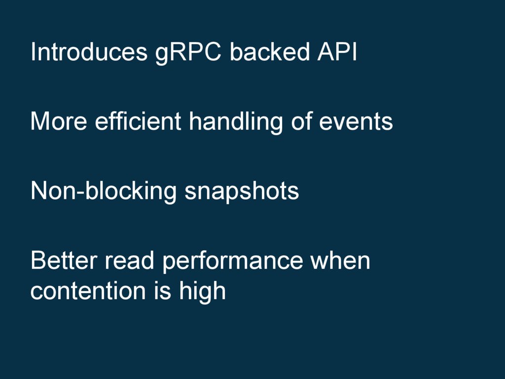 Introduces gRPC backed API More efficient handl...