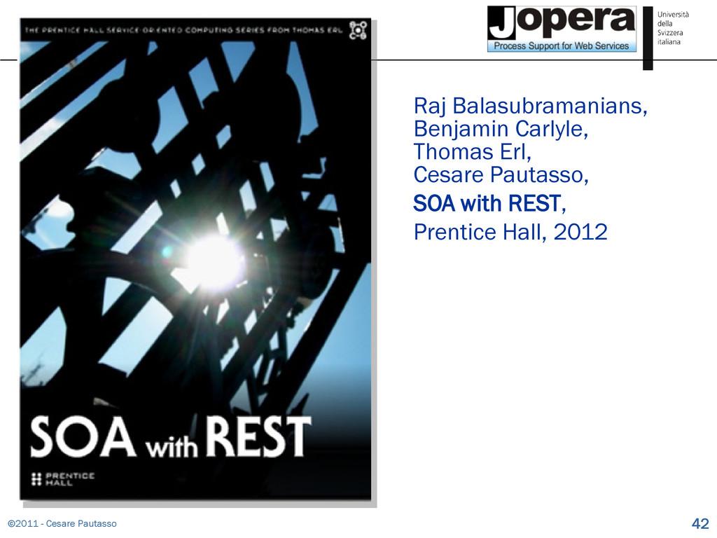 ©2011 - Cesare Pautasso 42 Raj Balasubramanians...