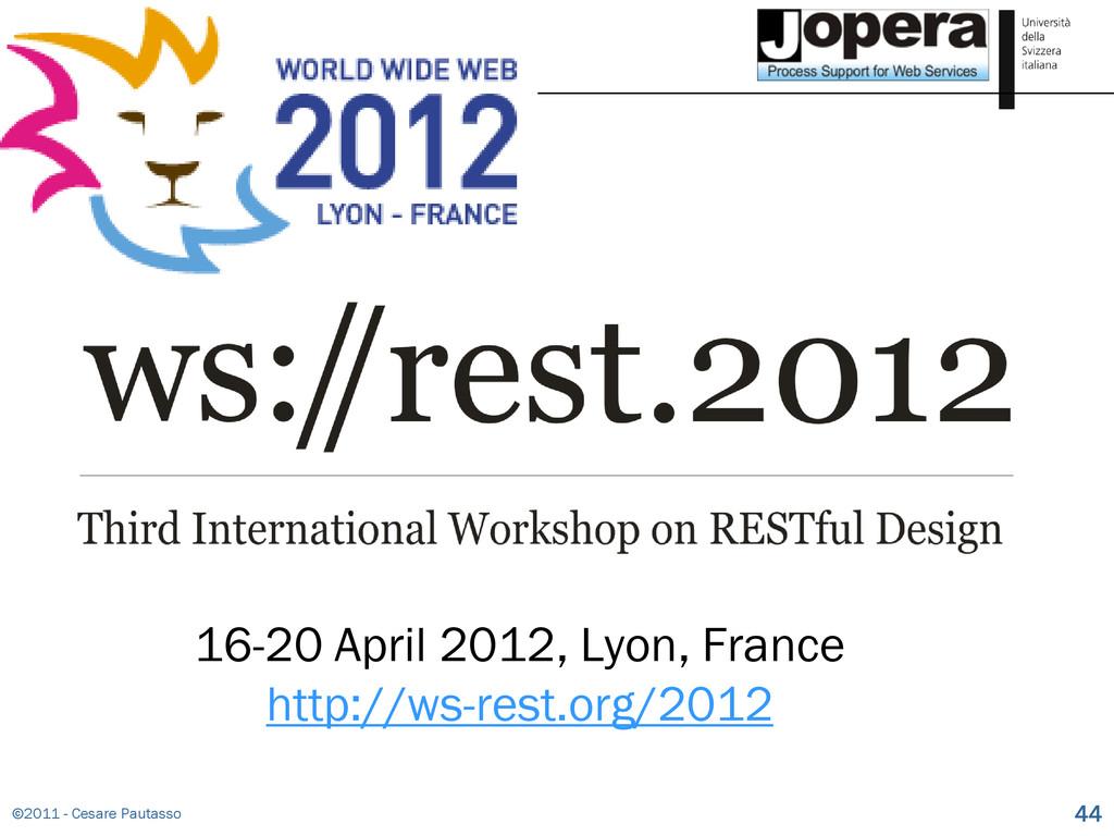 ©2011 - Cesare Pautasso 44 16-20 April 2012, Ly...