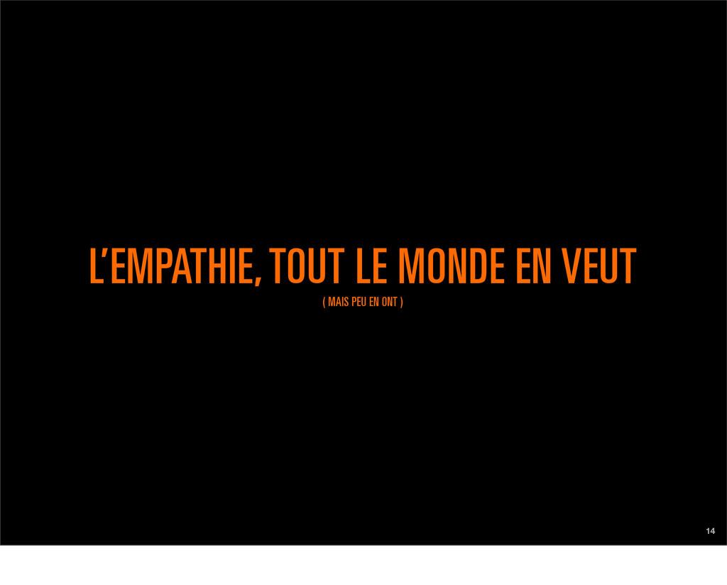 14 L'EMPATHIE, TOUT LE MONDE EN VEUT ( MAIS PEU...