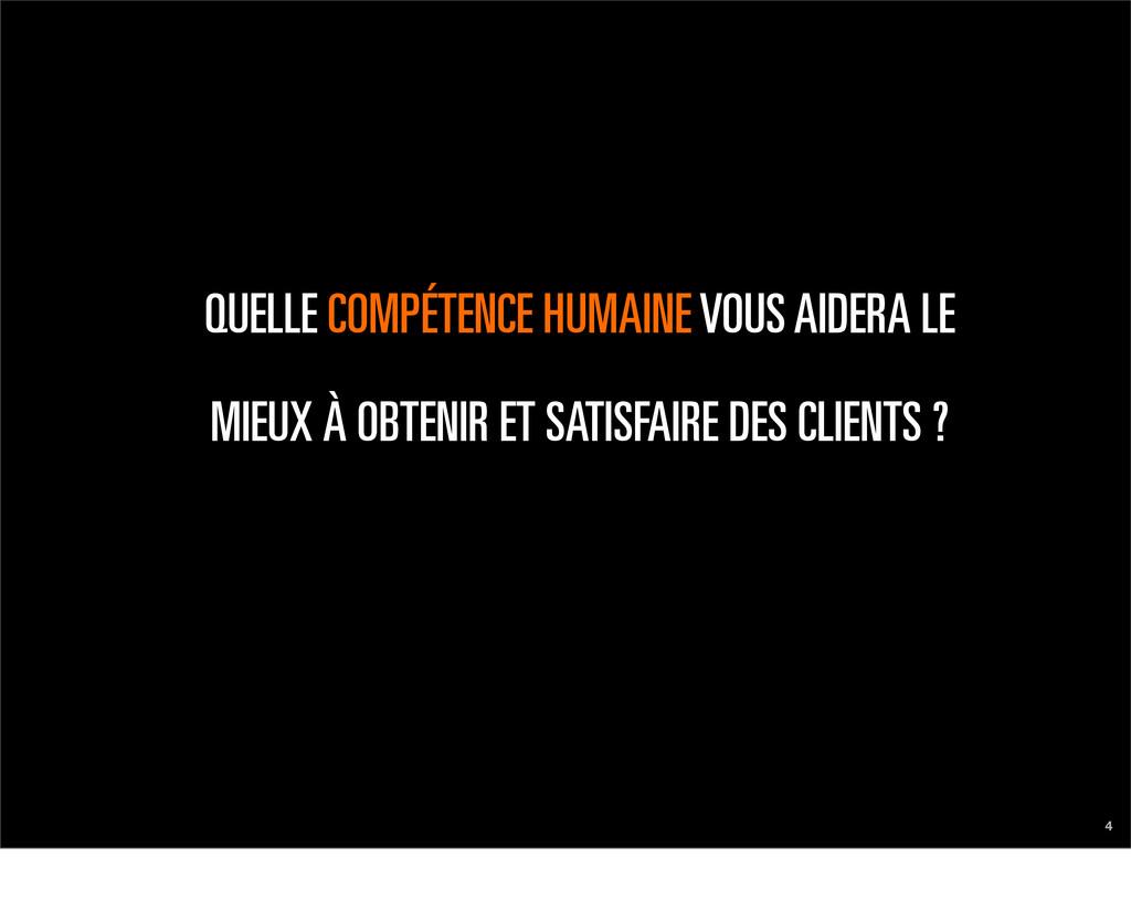 4 QUELLE COMPÉTENCE HUMAINE VOUS AIDERA LE MIEU...