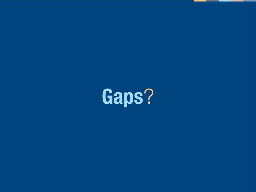 Gaps?
