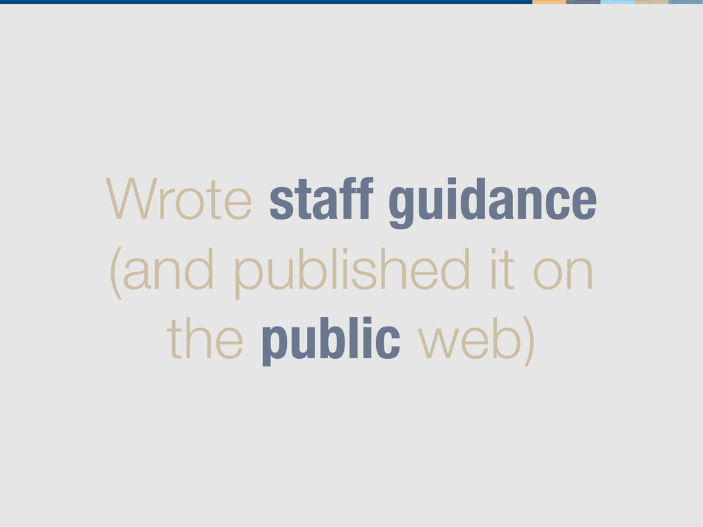 Wrote staff guidance (and published it on the p...