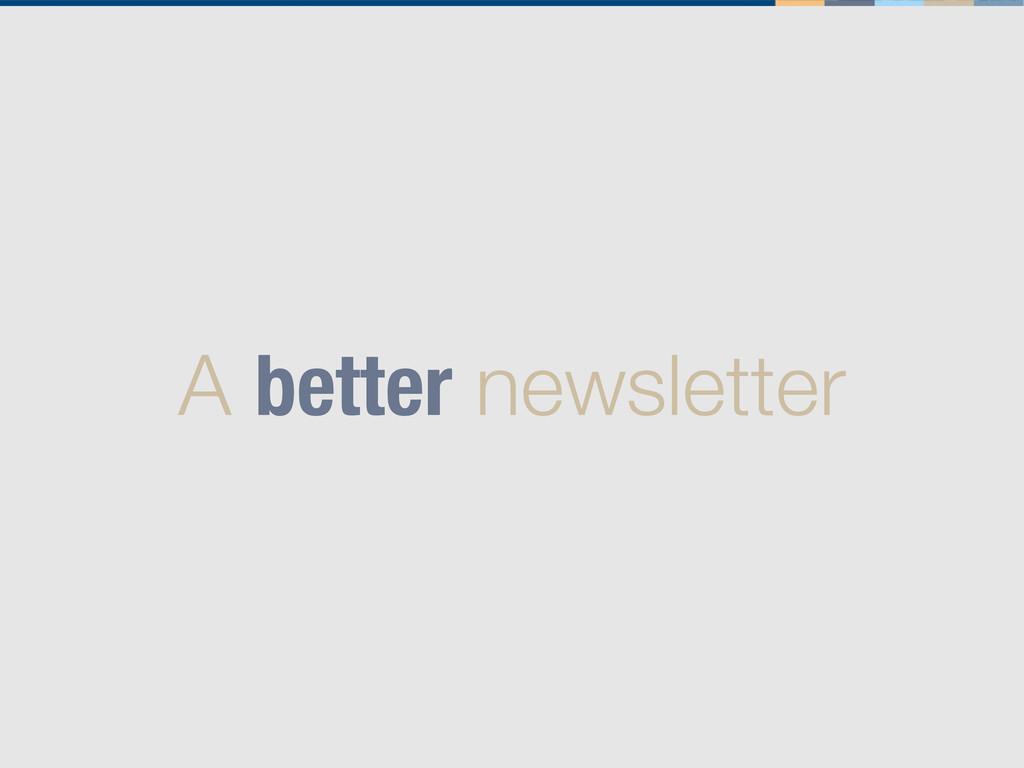 A better newsletter