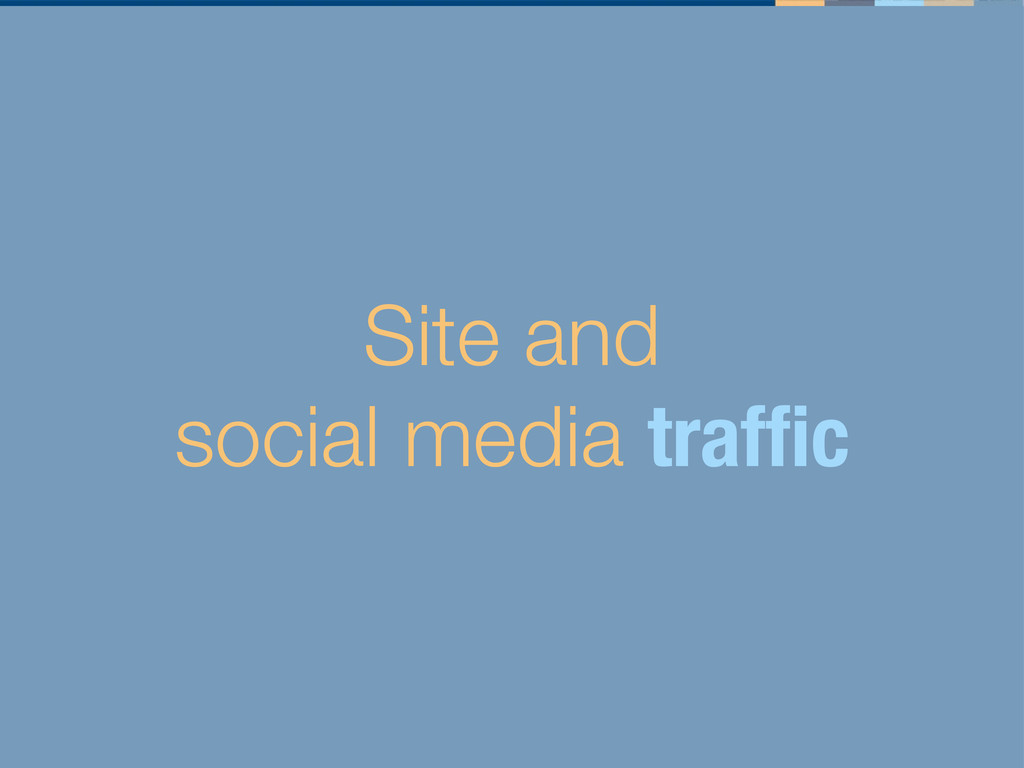 Site and social media traffic