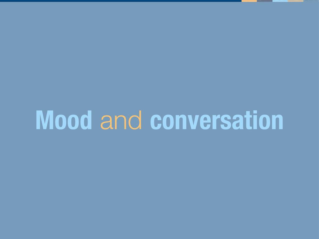 Mood and conversation