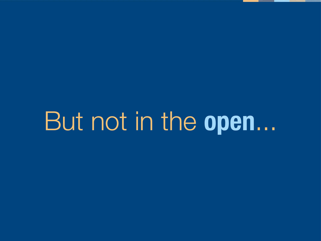 But not in the open...