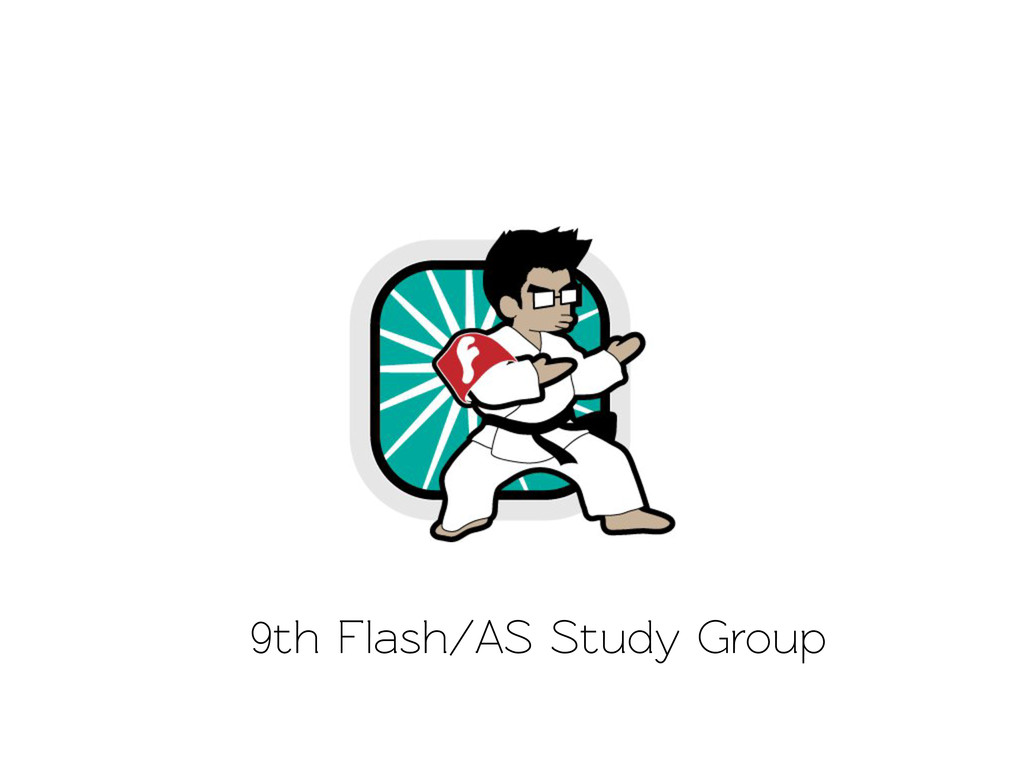 9th Flash/AS Study Group