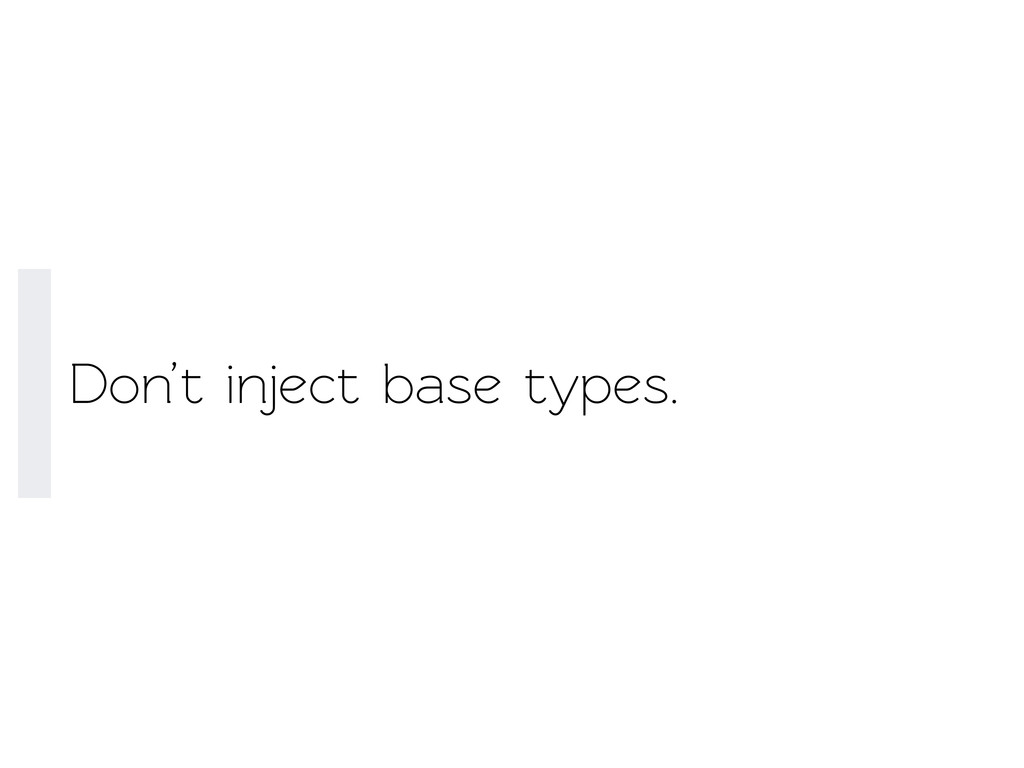 Don't inject base types.